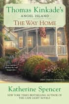 The Way Home - Thomas Kinkade's Angel Ialand ebook by Katherine Spencer