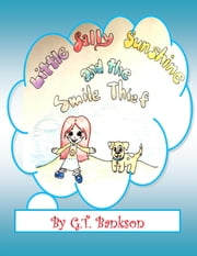 Little Sally Sunshine and the Smile Thief - UPDATED! - A Children's Fantasy Adventure Book Series ebook by G.T. Bankson