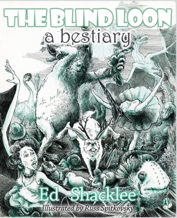 The Blind Loon - A Bestiary ebook by Ed Shacklee,Russ Spitkovsky