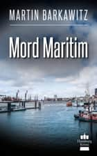 Mord maritim ebook by Martin Barkawitz