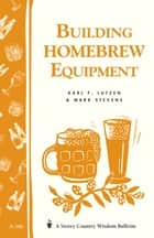 Building Homebrew Equipment ebook by Karl F. Lutzen,Mark Stevens