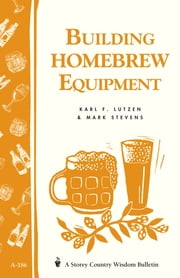 Building Homebrew Equipment - Storey's Country Wisdom Bulletin A-186 ebook by Karl F. Lutzen, Mark Stevens