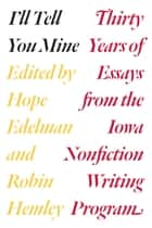 I'll Tell You Mine ebook by Hope Edelman,Robin Hemley,Robert Atwan