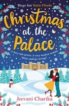 Christmas at the Palace - Your heartwarming, feel-good read of Christmas 2018! ebook by Jeevani Charika
