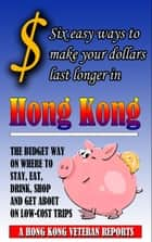 $ Six Easy Ways To Make Your Dollars Last Longer In Hong Kong ebook by Andrew Jardine