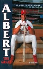 Albert the Great: The Albert Pujols Story eBook by Rob Rains