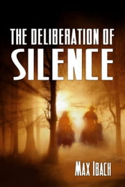 The Deliberation Of Silence ebook by Max Ibach