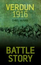 Battle Story: Verdun 1916 ebook by Chris McNab