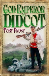 God Emperor of Didcot ebook by Toby Frost