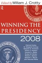Winning the Presidency 2008 ebook by William J. Crotty