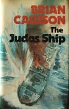 THE JUDAS SHIP ebook by Brian Callison