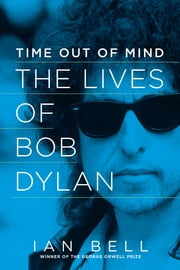 Time Out of Mind: The Lives of Bob Dylan ebook by Ian Bell