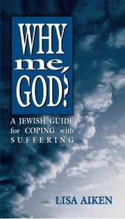 Why Me God - A Jewish Guide for Coping and Suffering ebook by Lisa Aiken
