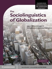 The Sociolinguistics of Globalization ebook by Professor Dr Jan Blommaert