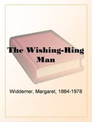 The Wishing-Ring Man ebook by Margaret Widdemer