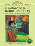 The Adventures of Bobby Raccoon ebook by Thornton W. Burgess