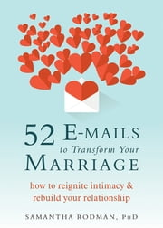 52 E-mails to Transform Your Marriage - How to Reignite Intimacy and Rebuild Your Relationship ebook by Samantha Rodman, PhD