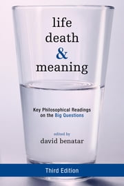 Life, Death, and Meaning - Key Philosophical Readings on the Big Questions ebook by David Benatar, Margaret A. Boden, Fred Feldman,...