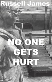 No One Gets Hurt ebook by Russell James