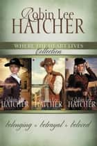 The Where the Heart Lives Collection ebook by Robin Lee Hatcher