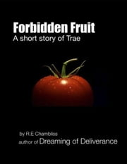 Forbidden Fruit: A short story of Trae ebook by R.E. Chambliss