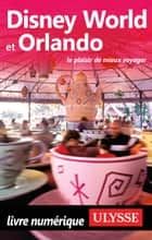 Disney World et Orlando ebook by Claude Morneau