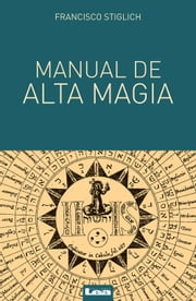 Manual de alta magia ebook by Francisco Stiglich
