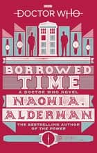 Doctor Who: Borrowed Time eBook by Naomi Alderman