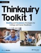 Thinkquiry Toolkit 1 - Reading and Vocabulary Strategies for College and Career Readiness ebook by PCG Education