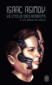 Le cycle des robots (Tome 2) - Un défilé de robots ebook by Isaac Asimov, Pierre Billon