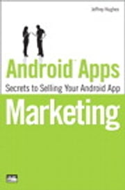 Android Apps Marketing - Secrets to Selling Your Android App ebook by Jeffrey Hughes