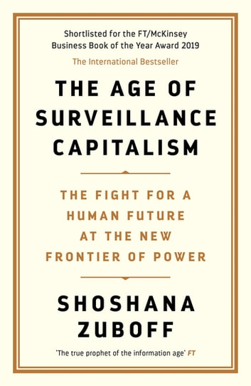 The Age of Surveillance Capitalism - The Fight for a Human Future at the New Frontier of Power: Barack Obama's Books of 2019 ebook by Professor Shoshana Zuboff