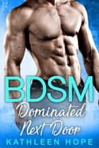 Dominated Next Door ebook by Kathleen Hope