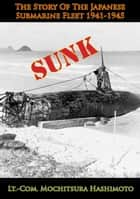 Sunk: The Story Of The Japanese Submarine Fleet 1941-1945 ebook by Lt.-Com. Mochitsura Hashimoto