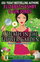 A Death in the Flower Garden (a Danger Cove Farmers' Market Mystery) ebook by Elizabeth Ashby, Gin Jones