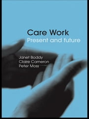 Care Work - Present and Future ebook by Janet Boddy,Claire Cameron,Peter Moss