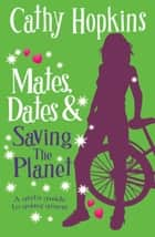 Mates, Dates and Saving the Planet ebook by Cathy Hopkins
