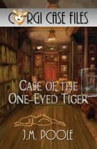 Case of the One-Eyed Tiger ebook by Jeffrey M. Poole