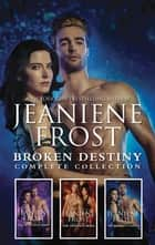 Broken Destiny Complete Collection - An Anthology ebook by Jeaniene Frost