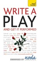 Write A Play And Get It Performed: Teach Yourself ebook by Lesley Bown, Ann Gawthorpe