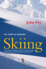 The Story of Modern Skiing ebook by John Fry