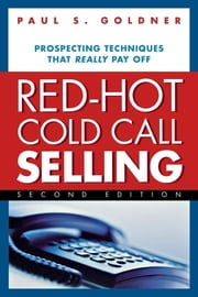 Red-Hot Cold Call Selling - Prospecting Techniques That Really Pay Off ebook by Paul S. Goldner