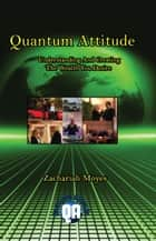 Quantum Attitude Understanding And Creating The Wealth You Desire ebook by Zachariah Moyes