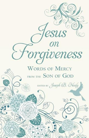 Jesus on Forgiveness - Words of Mercy from the Son of God ebook by