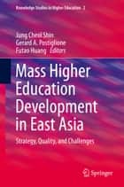 Mass Higher Education Development in East Asia - Strategy, Quality, and Challenges ebook by Jung Cheol Shin, Gerard A. Postiglione, Futao Huang