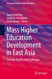 Mass Higher Education Development in East Asia - Strategy, Quality, and Challenges ebook by Jung Cheol Shin,Gerard A. Postiglione,Futao Huang