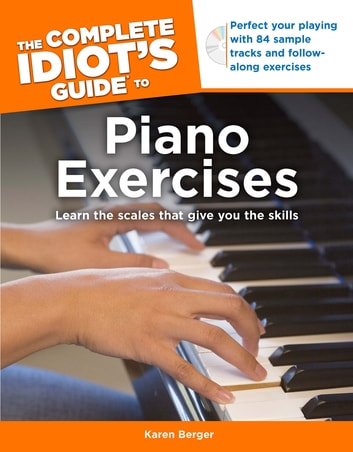 The Complete Idiot's Guide to Piano Exercises ebook by Karen Berger