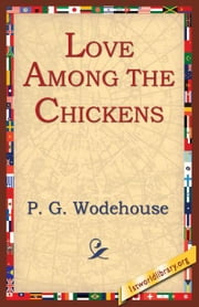 Love Among The Chickens ebook by Wodehouse, P. G.