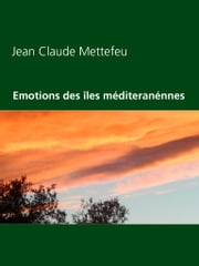 Emotions des îles méditeranénnes ebook by Jean Claude Mettefeu