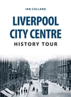 Liverpool City Centre History Tour ebook by Ian Collard